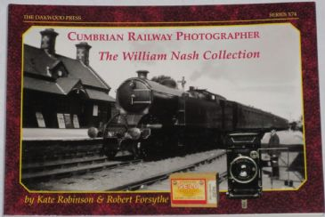 Cumbrian Railway Photographer - The William Nash Collection, by Kate Robinson and Robert Forsythe
